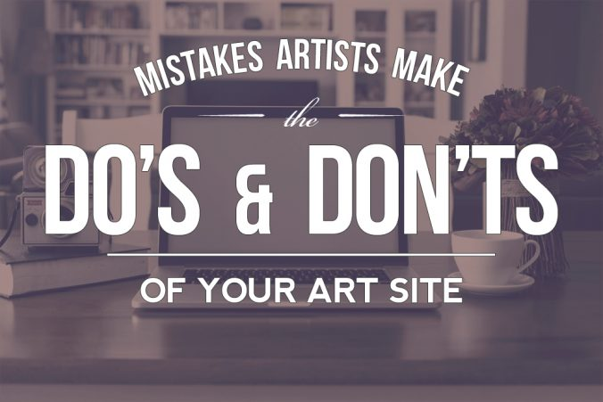 Mistakes Artists Make: The Do's & Don'ts of Art Sites