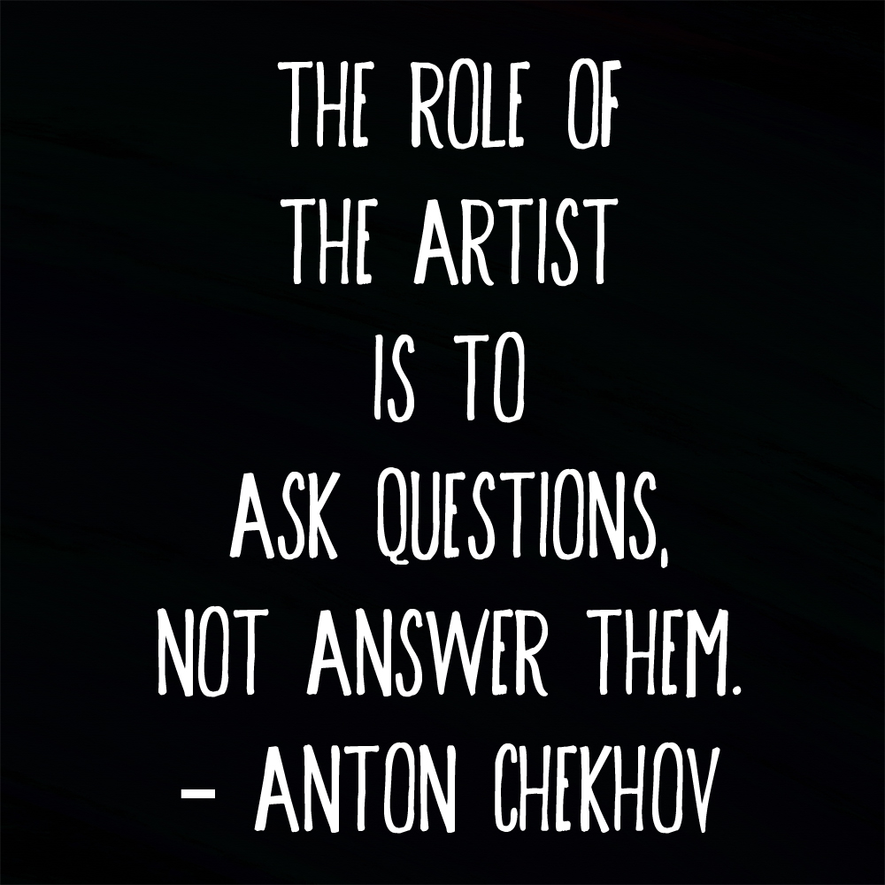 the role of the artist is to ask questions not answer them the role of the artist is to ask questions not answer them anton chekhov quote art marketing your art the right way