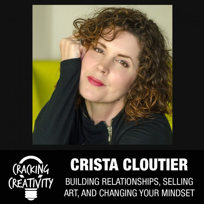 Cracking Creativity Episode 9: Crista Cloutier on The Working Artist, How to Build Relationships with Your Audience, and the Mindset Changes Necessary for Artists to Succeed