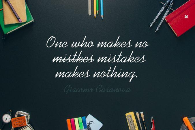 """One who makes no mistakes makes nothing."" - Giacomo Casanova"