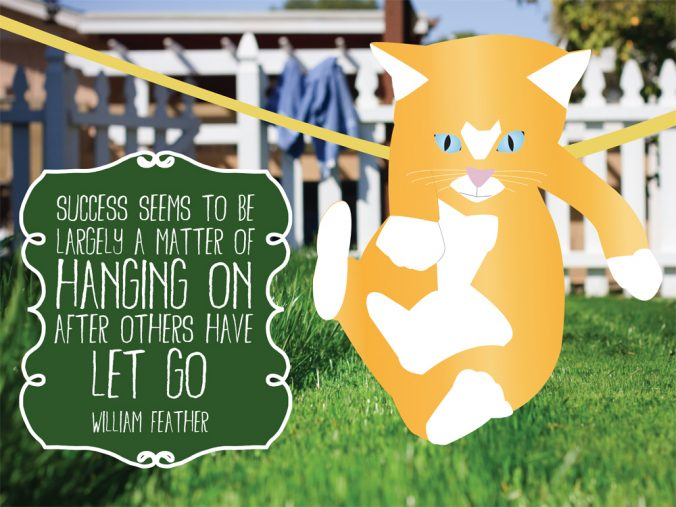 """""""Success seems to be largely a matter of hanging on after others have let go."""" - William Feather"""