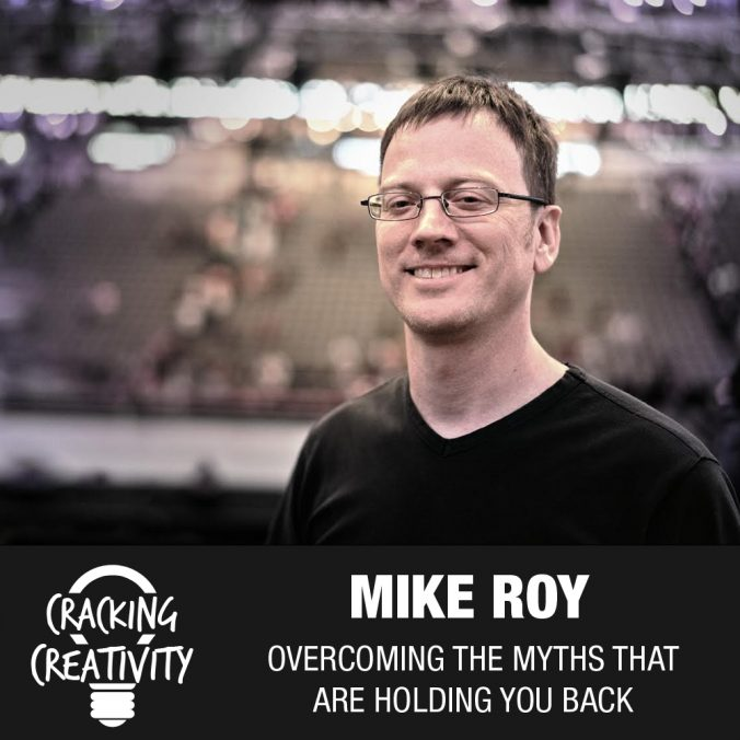 Cracking Creativity Episode 28: Mike Roy on the Common Myths Artist Believe, How to Overcome Those Beliefs, and Finding the Perfect Niche for Your Creative Business