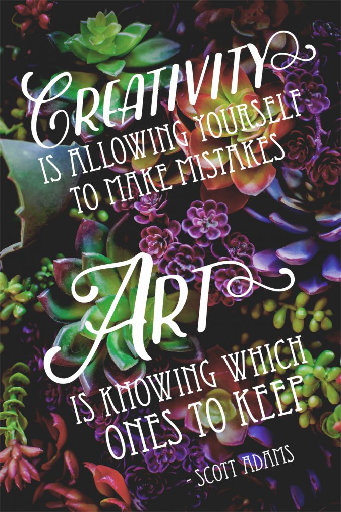 """Creativity is allowing yourself to make mistakes. Art is knowing which ones to keep."" - Scott Adams"