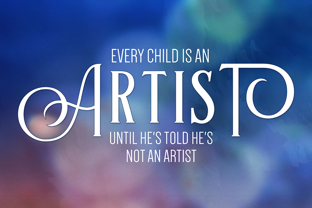 Every Child Is An Artist Until Hes Told Hes Not An Artist John