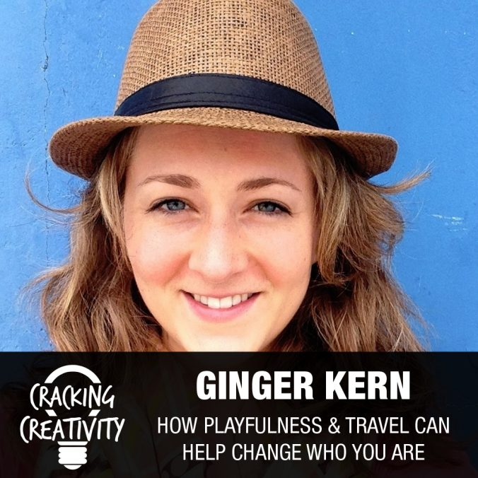 Ginger Kern on Engaging Your Playfulness, Helping Others and Ourselves, and Travel as a Rite of Passage - Cracking Creativity Episode 57