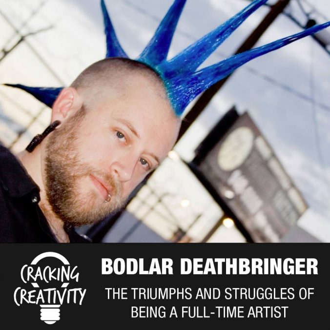 Bodlar Deathbringer on Being a Prolific Creator, Networking and Marketing Your Art, and Overcoming Your Fears - Cracking Creativity Episode 58