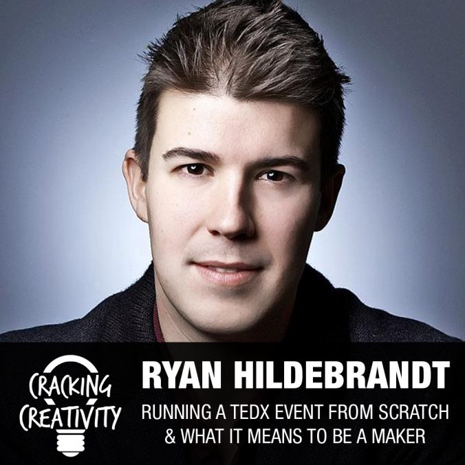 Ryan Hildebrandt on Experimentation, Giving Value, and Creating Something Bigger Than Ourselves - Cracking Creativity Episode 65