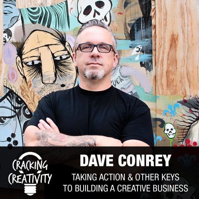 Dave Conrey on the Importance of Connection, the Keys to a Creative Business, and Getting Started - Cracking Creativity Episode 74