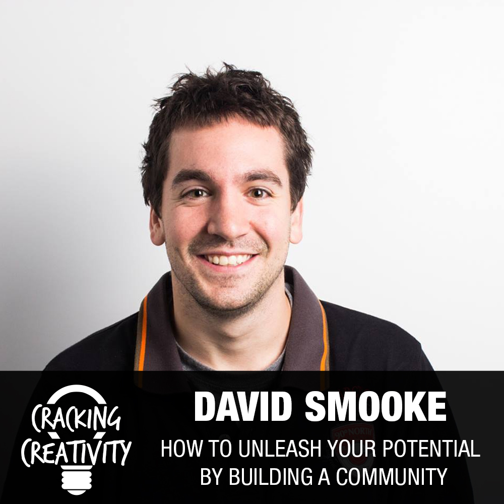 David Smooke on Taking Incremental Steps, Community Building, and Unleashing Your Potential - Cracking Creativity Episode 77